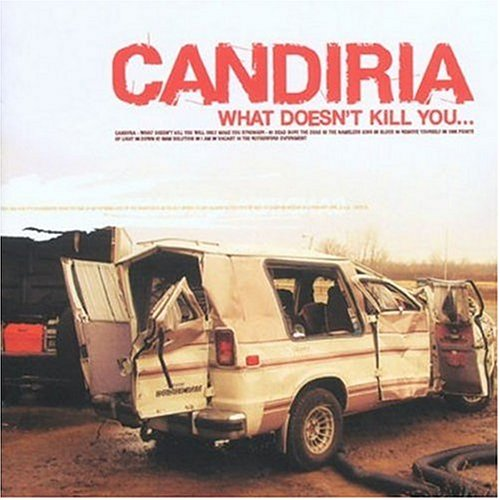 Candiria – What Doesn't Kill You