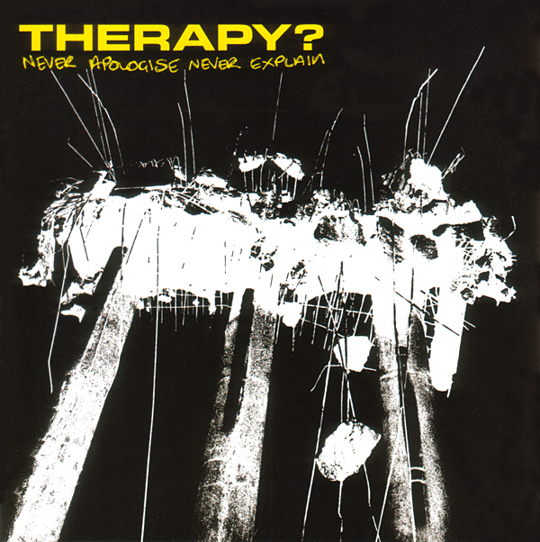 Therapy – Never Apologise Never Explain