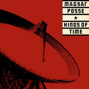 Magyar Posse – King of Time