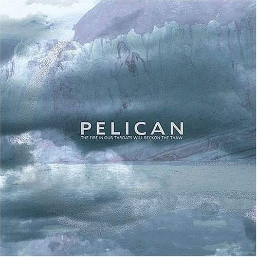 Pelican – The Fire in Our Throats Will Beckon the Thaw