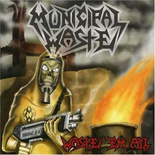 Municipal Waste – Waste Em All