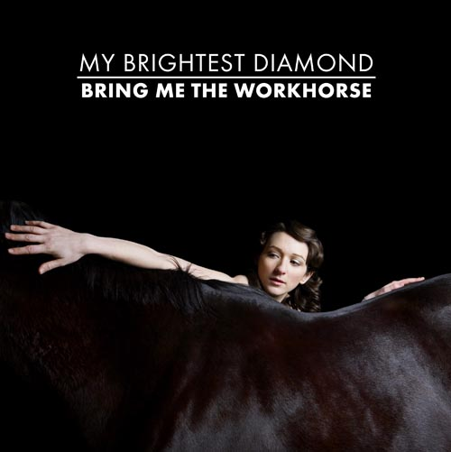My Brightest Diamond – Bring Me the Workhorse