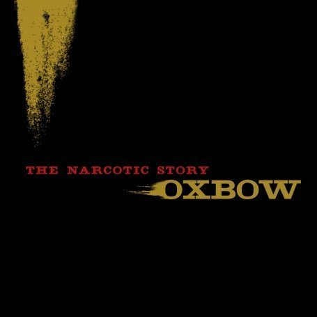 Oxbow – The Narcotic Story