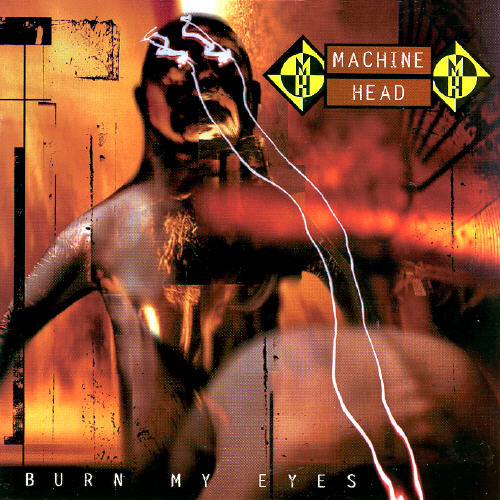Machine Head – Burn My Eyes