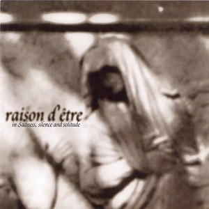 Raison D'etre – In Sadness, Silence and Solitude