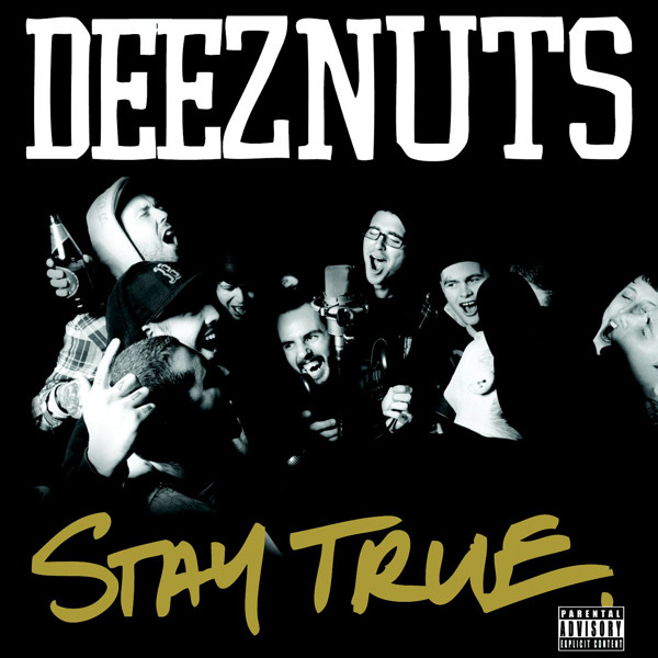Deez Nuts – Stay True