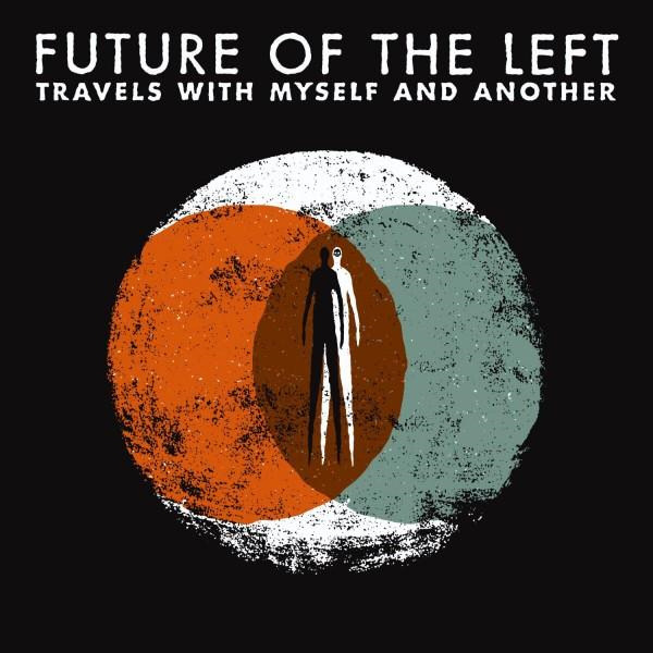 Future Of The Left – Travels With Myself and Another