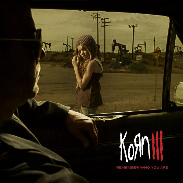 Korn – III – Remember Who You Are