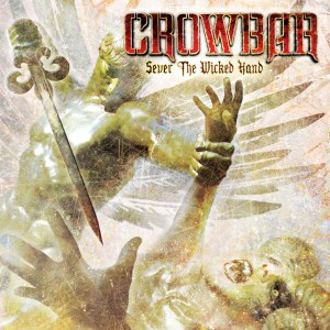 Crowbar – Sever The Wicked Hand