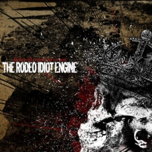The Rodeo Idiot Engine – Fools Will Crush The Crown