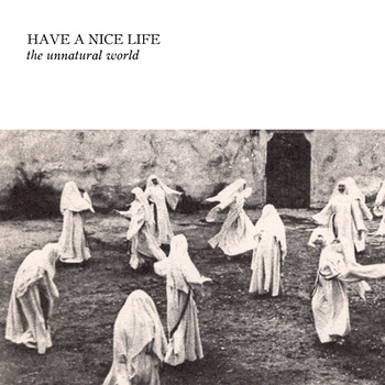 Have A Nice Life – The Unnatural World