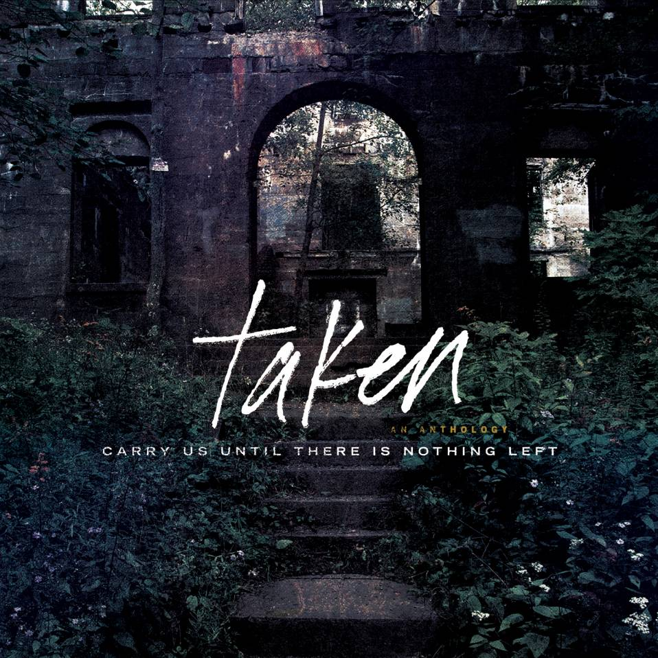 Taken – Carry Us Until There Is Nothing Left