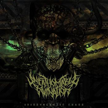 Unfathomable Ruination – Idiosyncratic Chaos