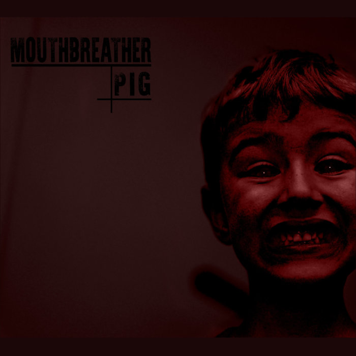 MouthBreather – Pig