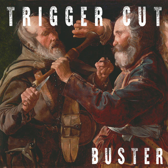 Trigger Cut – Buster