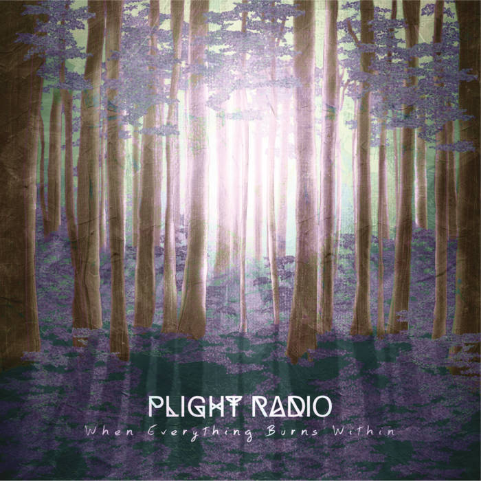 Plight Radio – When Everything Burns Within