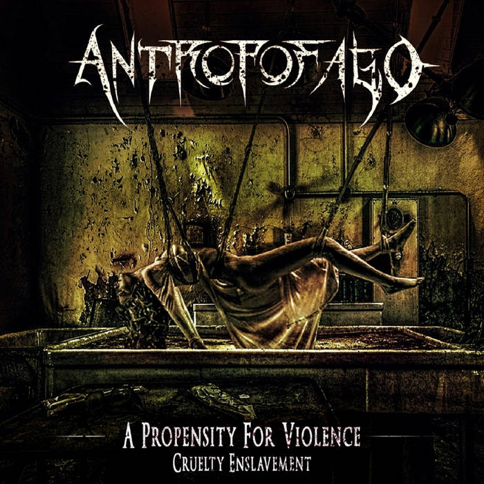 Antropofago – A Propensity For Violence… Cruelty Enslavement