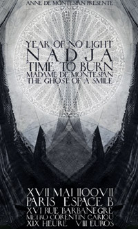 Year of No Light + Nadja + Time to Burn + Madame de Montespan + The Ghost of a Smile – 17 mai 2007 – Espace B – Paris